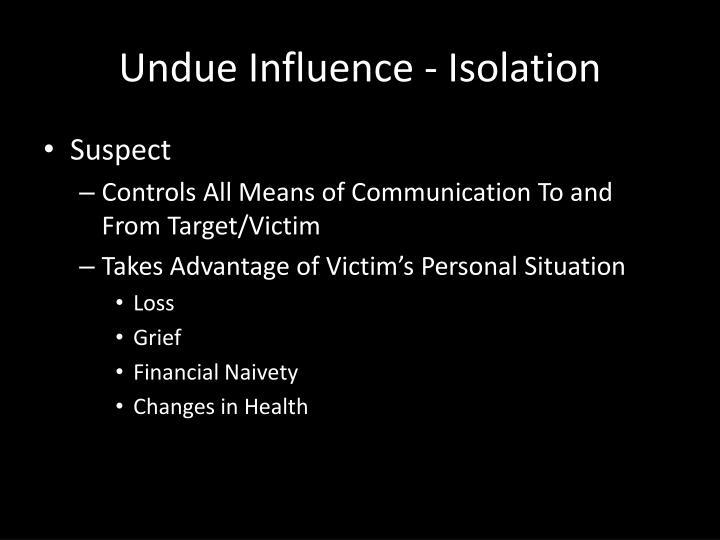 Undue Influence - Isolation
