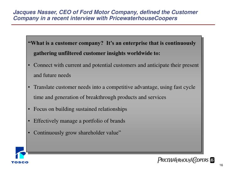 Jacques Nasser, CEO of Ford Motor Company, defined the Customer Company in a recent interview with PricewaterhouseCoopers