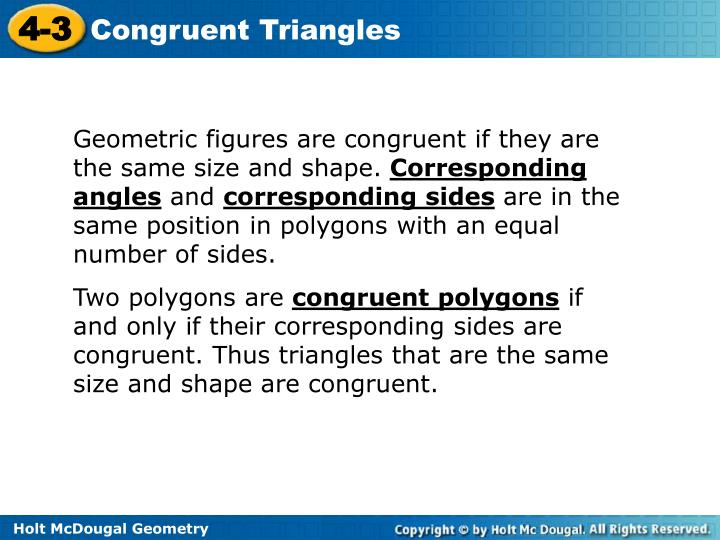 Geometric figures are congruent if they are the same size and shape.