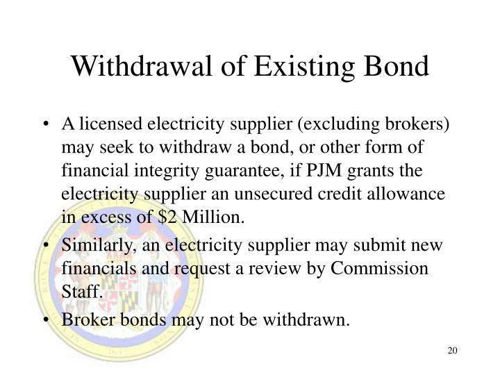 Withdrawal of Existing Bond
