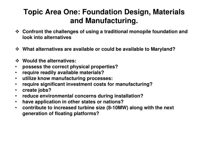 Topic Area One: Foundation Design, Materials and Manufacturing.