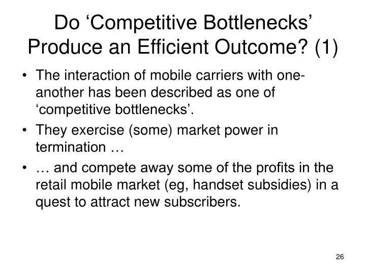 Do 'Competitive Bottlenecks' Produce an Efficient Outcome? (1)