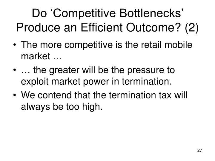 Do 'Competitive Bottlenecks' Produce an Efficient Outcome? (2)