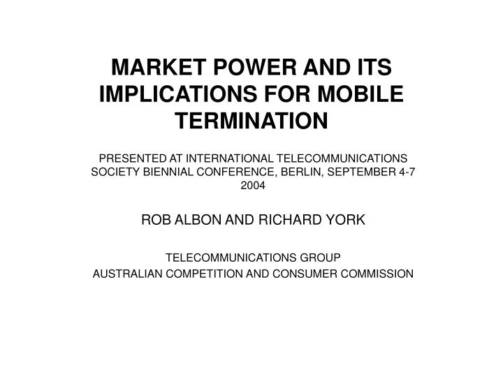 MARKET POWER AND ITS IMPLICATIONS FOR MOBILE TERMINATION