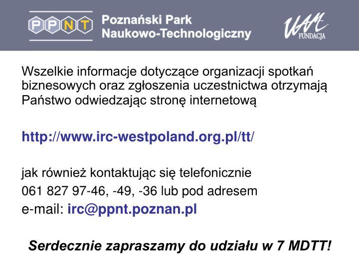 Wszelkie informacje dotyczące organizacji spotkań biznesowych oraz zgłoszenia uczestnictwa otrzymają Państwo odwiedzając stronę internetową