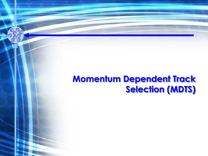 Momentum Dependent Track Selection (MDTS)