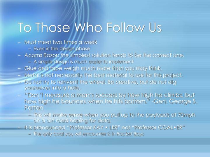 To Those Who Follow Us