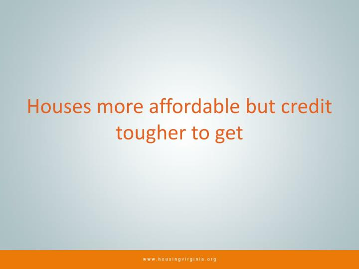 Houses more affordable but credit tougher to get