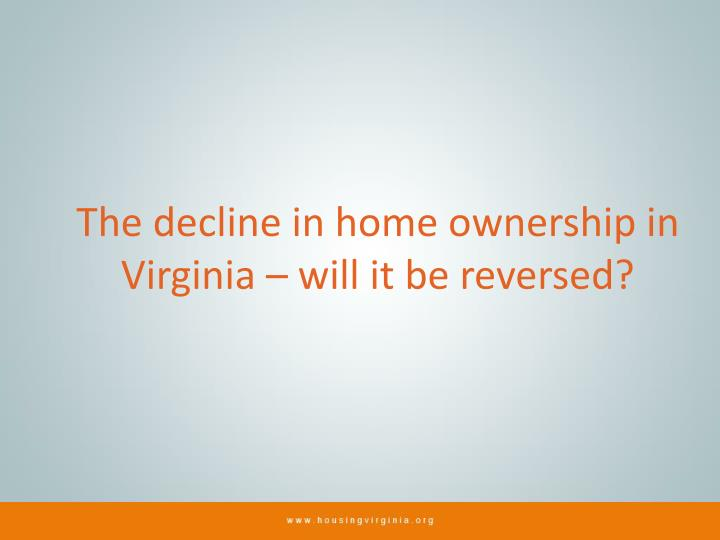 The decline in home ownership in Virginia – will it be reversed?