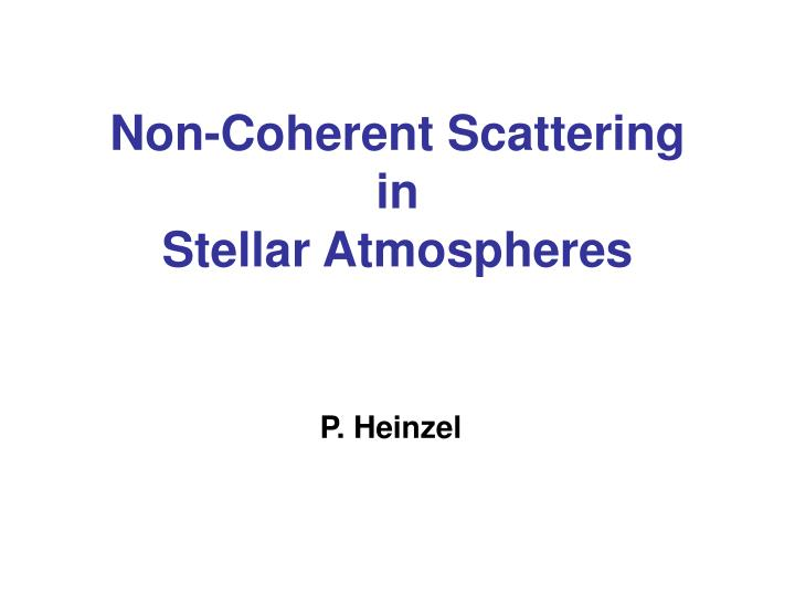 Non coherent scattering in stellar atmospheres