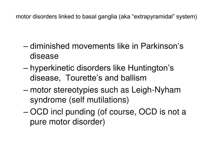 "motor disorders linked to basal ganglia (aka ""extrapyramidal"" system)"