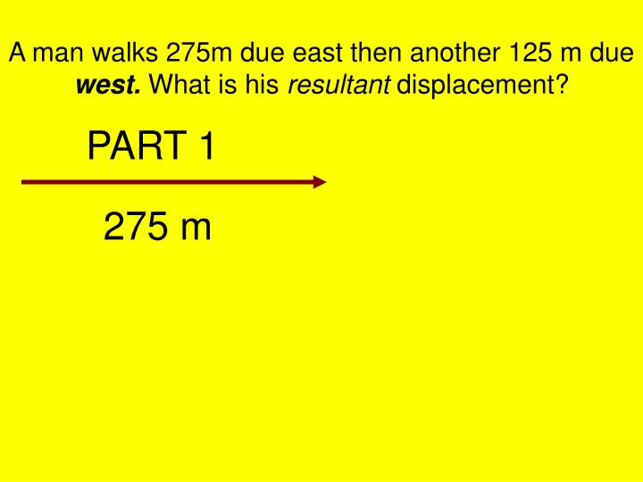 A man walks 275m due east then another 125 m due