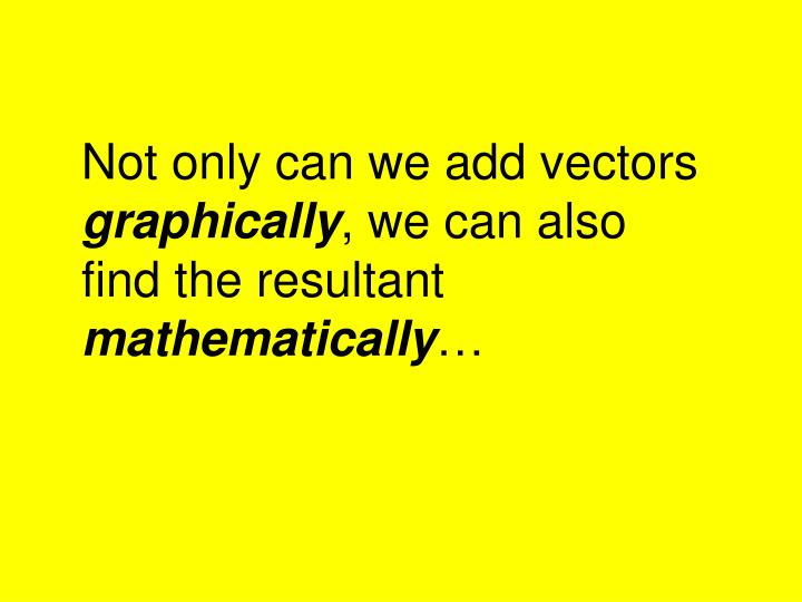Not only can we add vectors