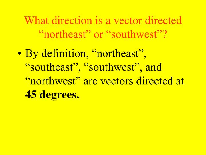 """What direction is a vector directed """"northeast"""" or """"southwest""""?"""
