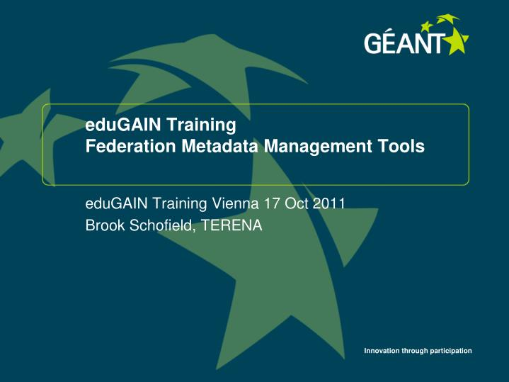 Edugain training federation metadata management tools