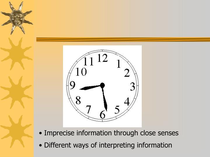 Imprecise information through close senses