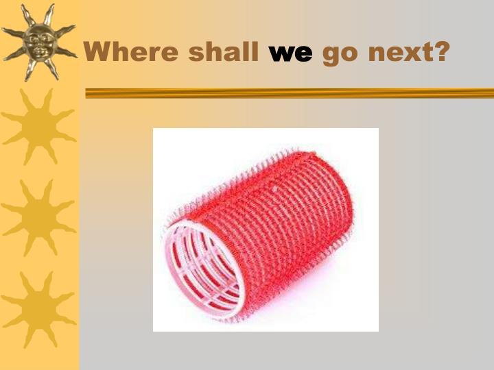 Where shall