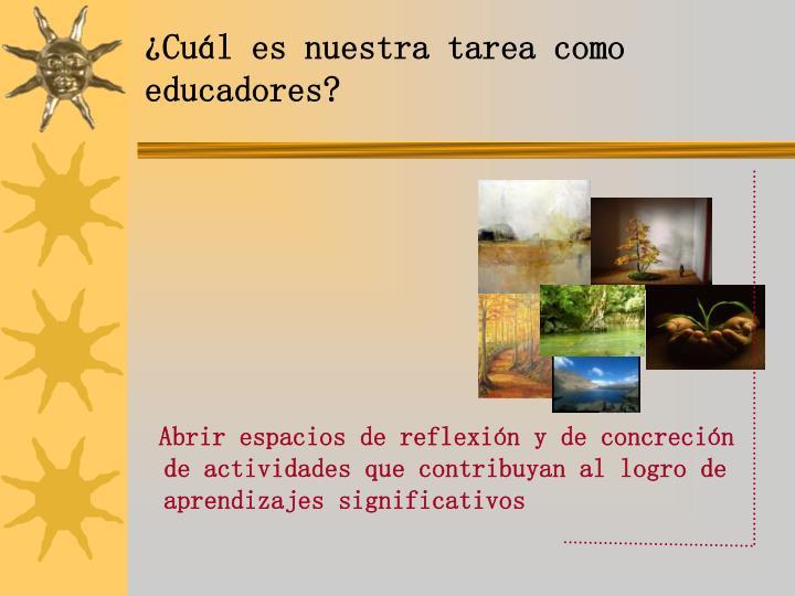 ¿Cuál es nuestra tarea como educadores?