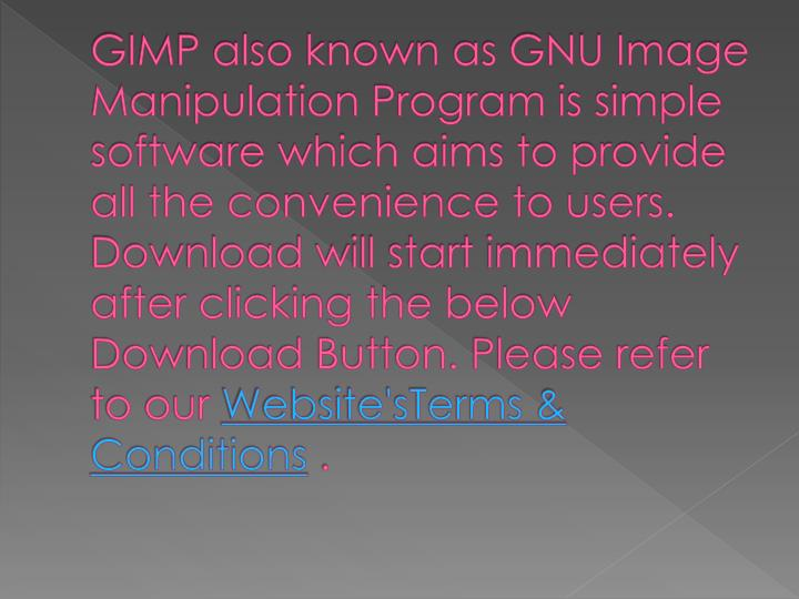 GIMP also known as GNU Image Manipulation Program is simple software which aims to provide all the convenience to users. Download will start immediately after clicking the below Download Button. Please refer to our
