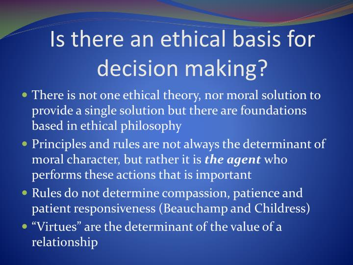 Is there an ethical basis for decision making?