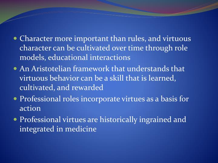 Character more important than rules, and virtuous character can be cultivated over time through role models, educational interactions