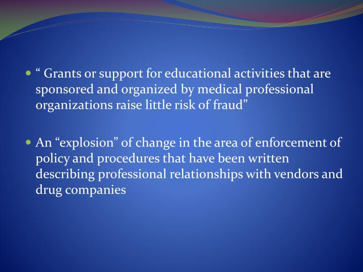 """"""" Grants or support for educational activities that are sponsored and organized by medical professional organizations raise little risk of fraud"""""""