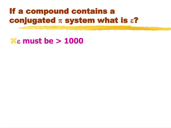 If a compound contains a conjugated