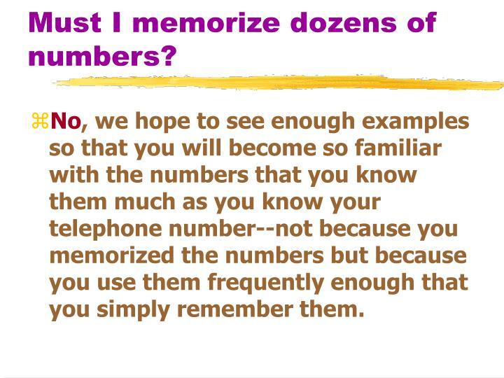 Must I memorize dozens of numbers?