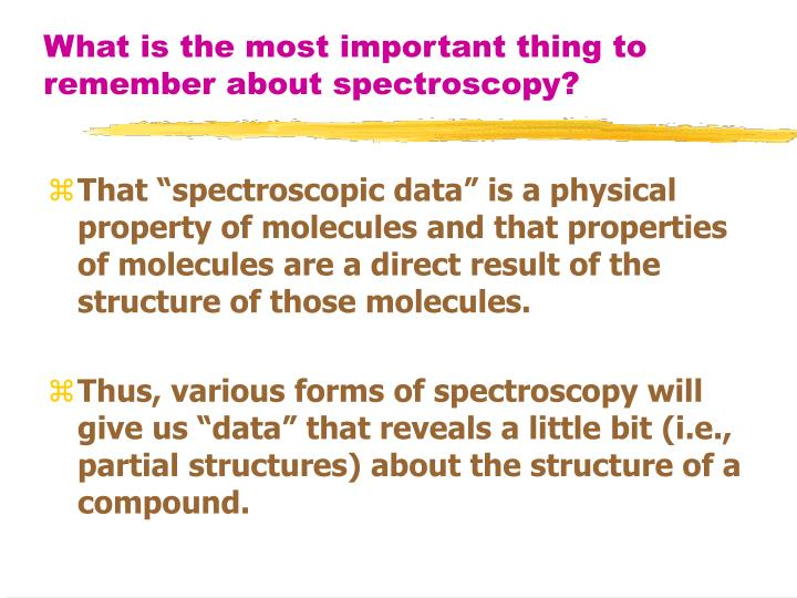 What is the most important thing to remember about spectroscopy?
