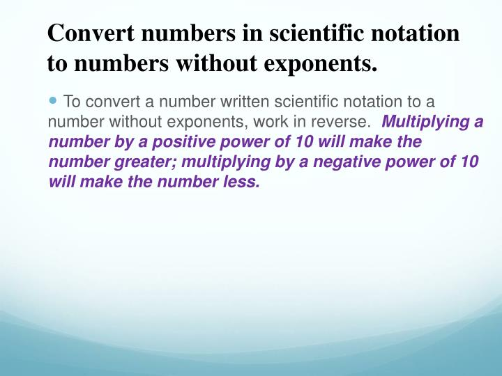Convert numbers in scientific notation to numbers without exponents.