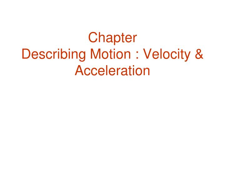 Chapter describing motion velocity acceleration