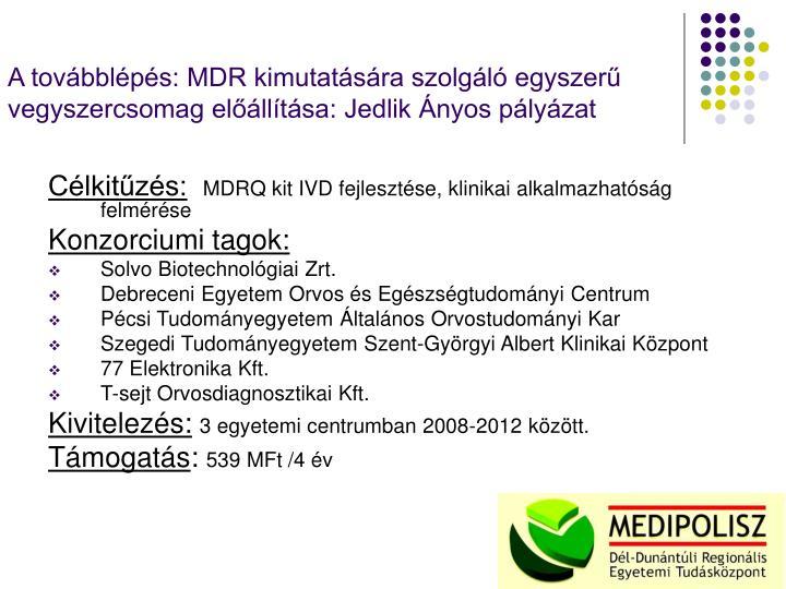 A továbblépés: MDR kimutatására szolgáló egyszerű vegyszercsomag előállítása: Jedlik Ányos pályázat