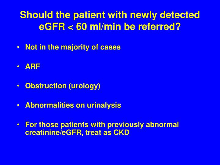Should the patient with newly detected eGFR < 60 ml/min be referred?