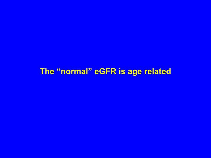 "The ""normal"" eGFR is age related"