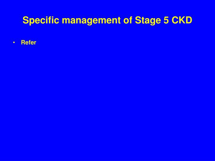 Specific management of Stage 5 CKD