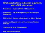 what about referral indication in patients with egfr 60 ml min