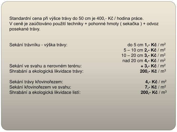 Standardní cena při výšce trávy do 50 cm je 400,- Kč / hodina práce.