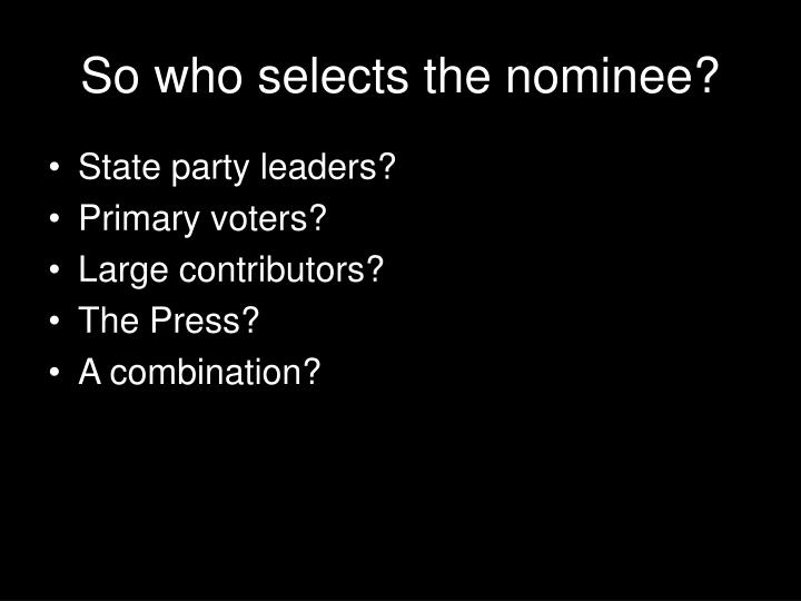 So who selects the nominee?
