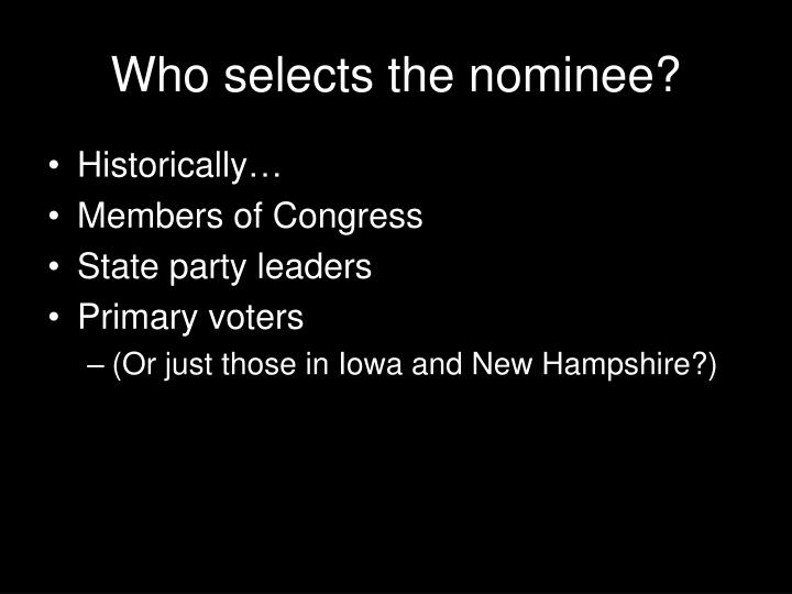 Who selects the nominee?