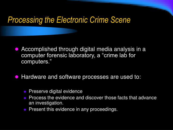 Processing the Electronic Crime Scene
