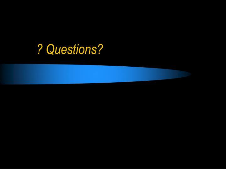 ? Questions?