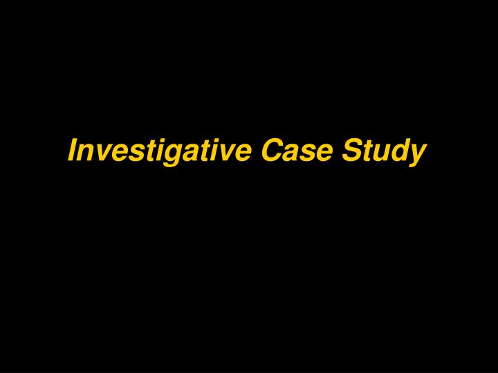 Investigative Case Study