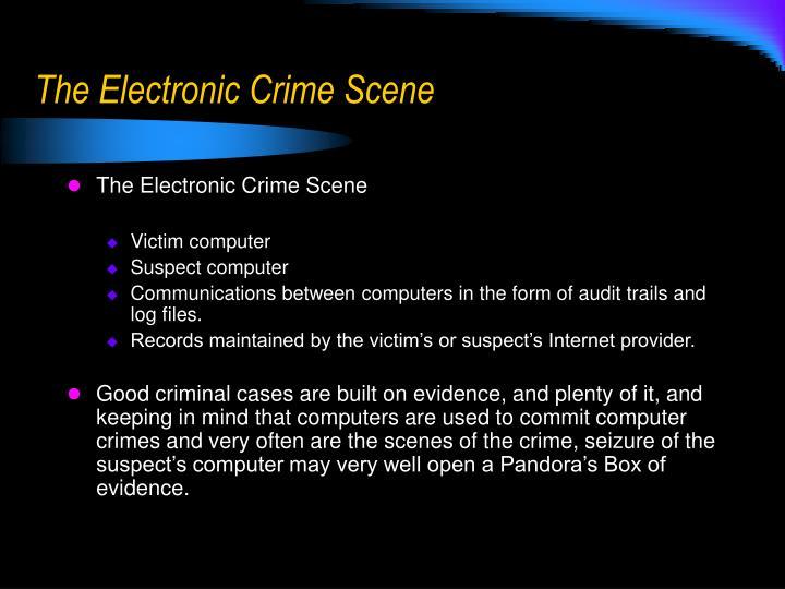 The Electronic Crime Scene