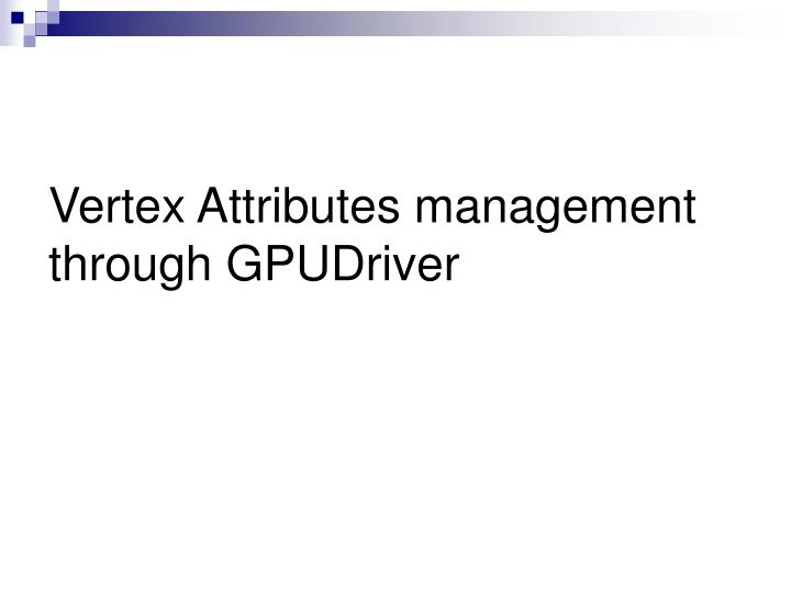 Vertex Attributes management through GPUDriver