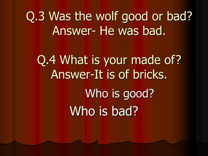 Q.3 Was the wolf good or bad?