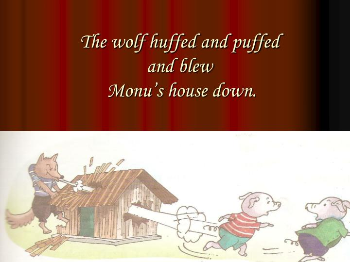 The wolf huffed and puffed