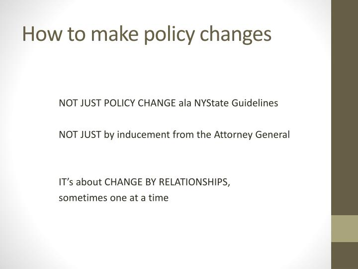 How to make policy changes