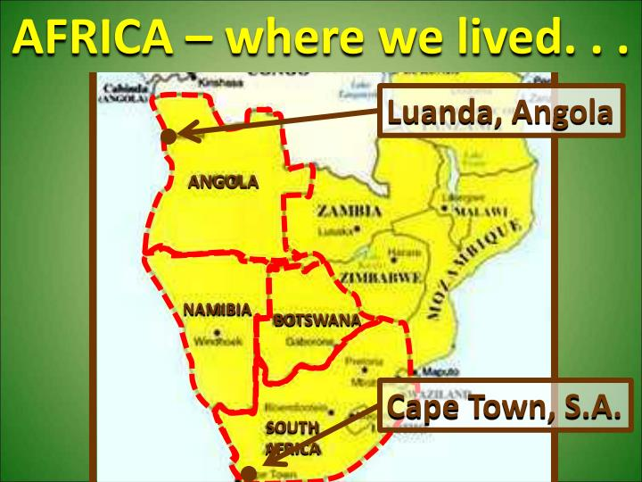 AFRICA – where we lived. . .