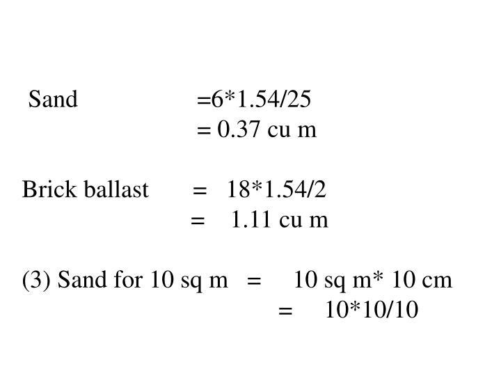 Sand                   =6*1.54/25