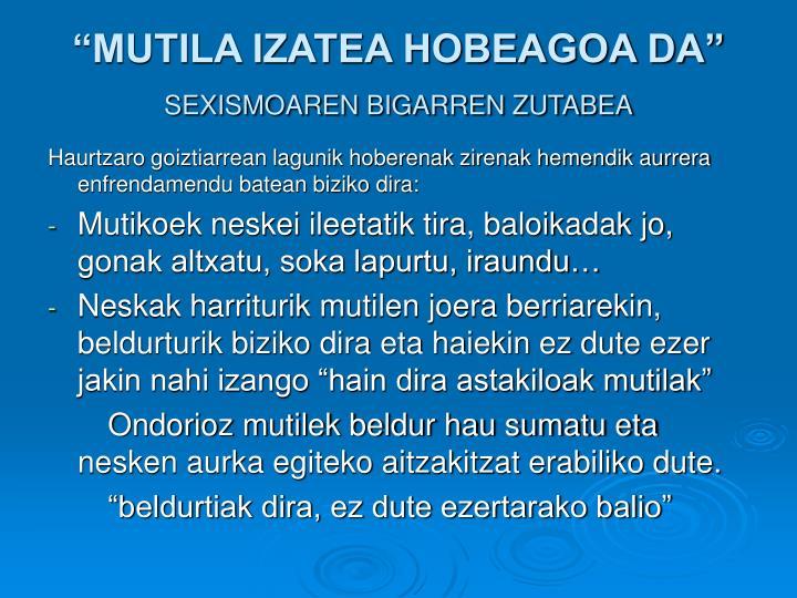 """""""MUTILA IZATEA HOBEAGOA DA"""""""